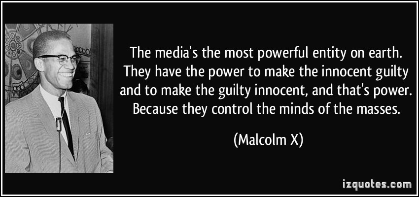 quote-the-media-s-the-most-powerful-entity-on-earth-they-have-the-power-to-make-the-innocent-guilty-and-malcolm-x-202665